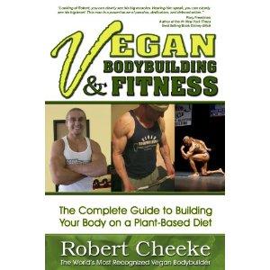 Vegan Bodybuilding & Fitness by Robert Cheeke